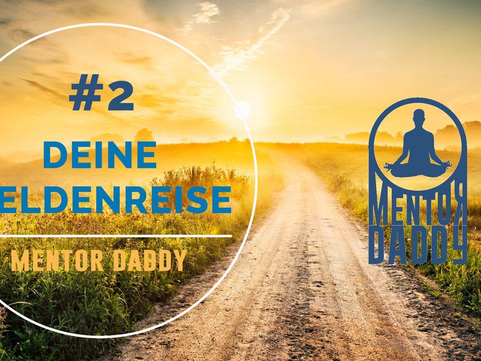 Mentor Daddy –Video, Podcast –Episode #2: Deine Heldenreise