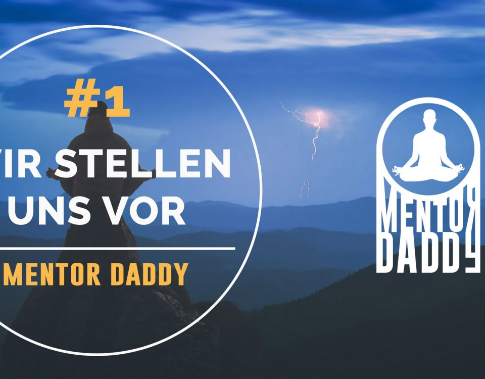 Mentor Daddy – Podcast, Episode #1 Vorstellung